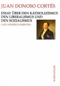 Essay über den Katholizismus, den Liberalismus und den Sozialismus