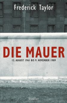 Die Mauer. 13. August 1961 bis 9. November 1989
