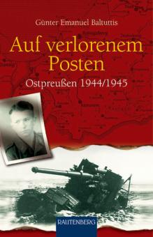 Auf verlorenem Posten. Ostpreussen 1944/1945