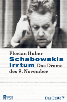 Schabowskis Irrtum. Das Drama des 9. November