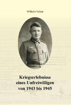 Kriegserlebnisse eines Unfreiwilligen von 1943 bis 1945