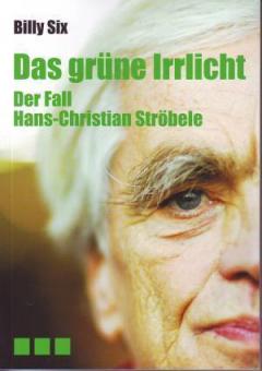 Das grüne Irrlicht. Der Fall Hans-Christian Ströbele