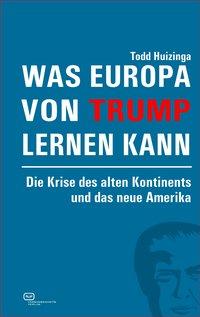 Was Europa von Trump lernen kann