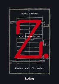 Z. wie Zersetzung. Stasi und andere Verbrechen