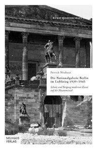 Die Nationalgalerie Berlin im Luftkrieg 1939-1945