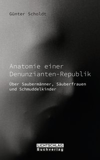Anatomie einer Denunzianten-Republik