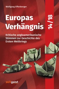 Europas Verhängnis 14/18 - Kritische angloamerikanische Stimmen...