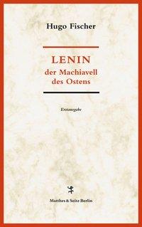 Lenin, der Machiavell des Ostens