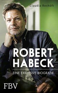 Robert Habeck - Eine exklusive Biografie