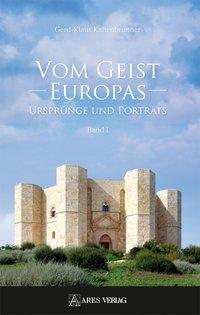 Vom Geist Europas - Ursprünge und Porträts, Band I