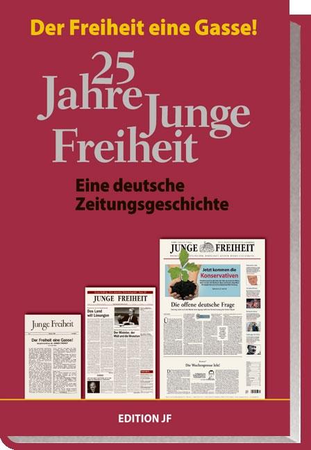 25 Jahre Junge Freiheit - Eine deutsche Zeitungsgeschichte