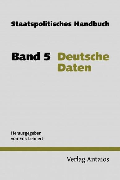 Staatspolitisches Handbuch. Band 5: Deutsche Daten